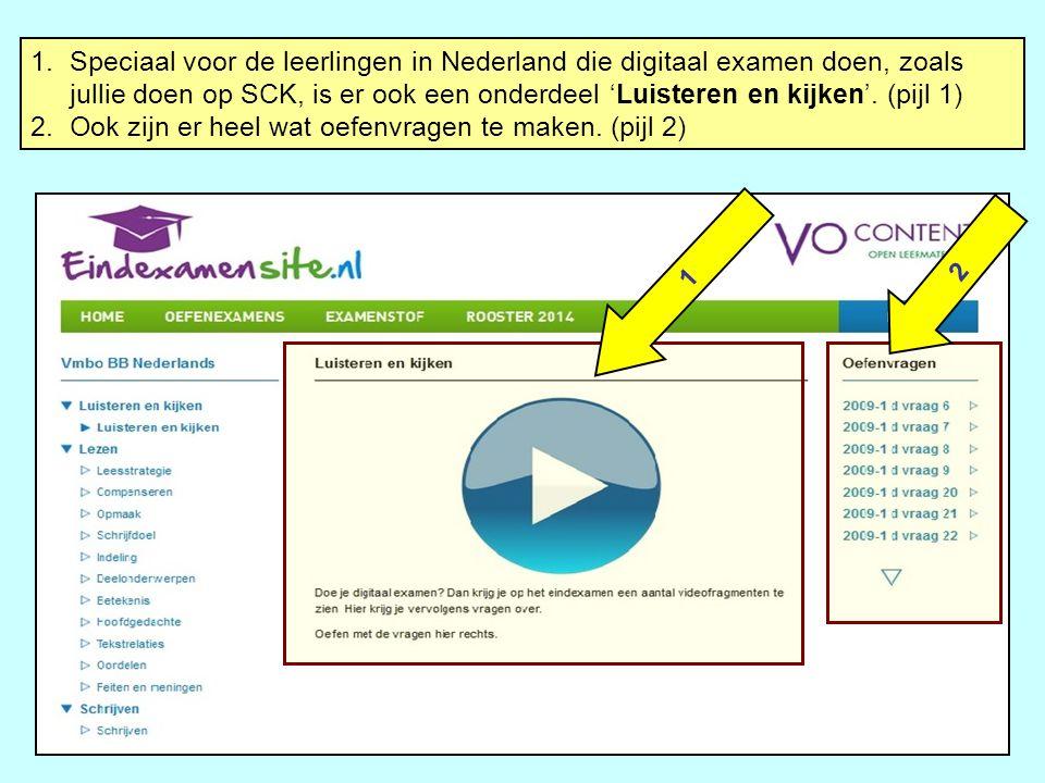 1.Speciaal voor de leerlingen in Nederland die digitaal examen doen, zoals jullie doen op SCK, is er ook een onderdeel 'Luisteren en kijken'. (pijl 1)