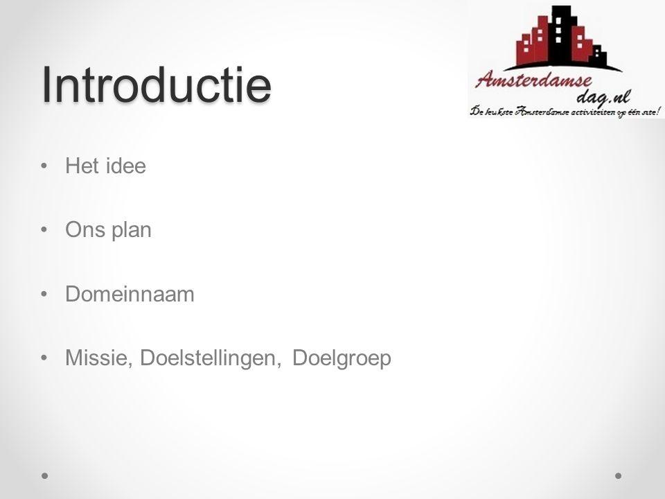Introductie Het idee Ons plan Domeinnaam Missie, Doelstellingen, Doelgroep