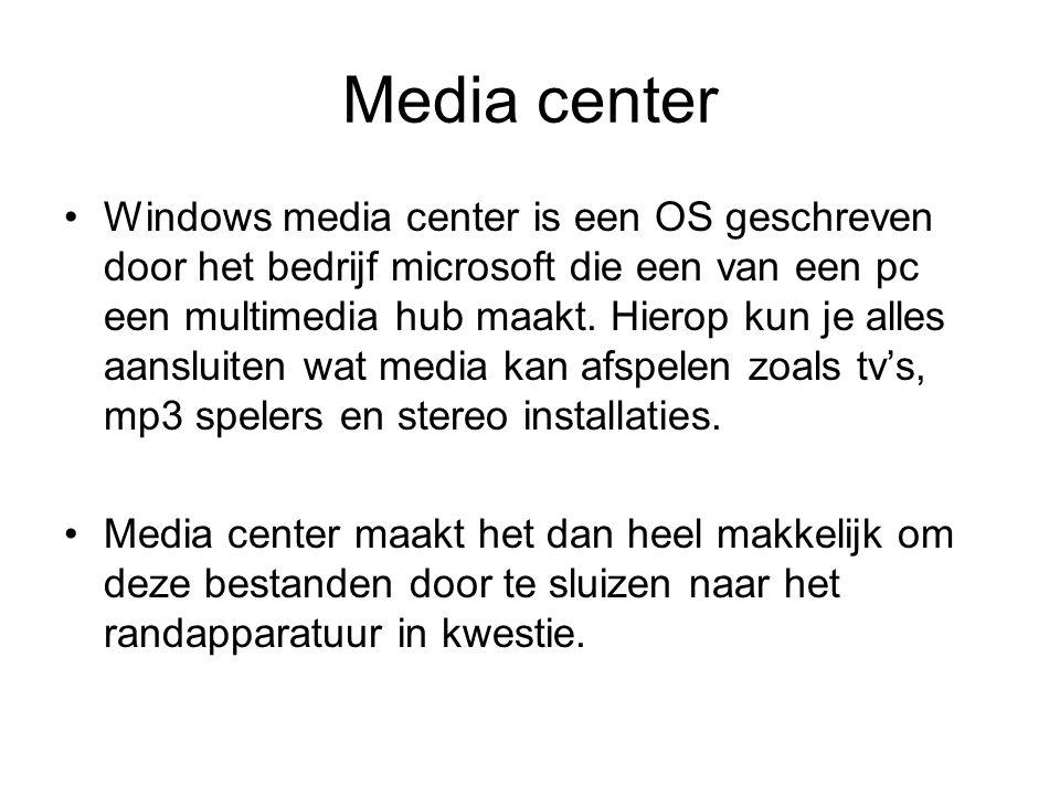 Media center Windows media center is een OS geschreven door het bedrijf microsoft die een van een pc een multimedia hub maakt.
