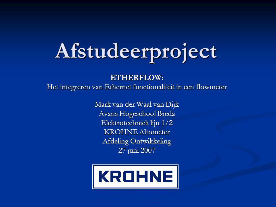 Afstudeerproject ETHERFLOW: Het integreren van Ethernet functionaliteit in een flowmeter Mark van der Waal van Dijk Avans Hogeschool Breda Elektrotech