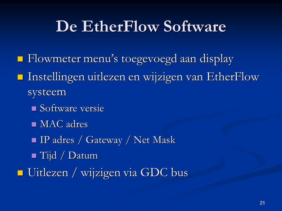 21 De EtherFlow Software Flowmeter menu's toegevoegd aan display Flowmeter menu's toegevoegd aan display Instellingen uitlezen en wijzigen van EtherFl