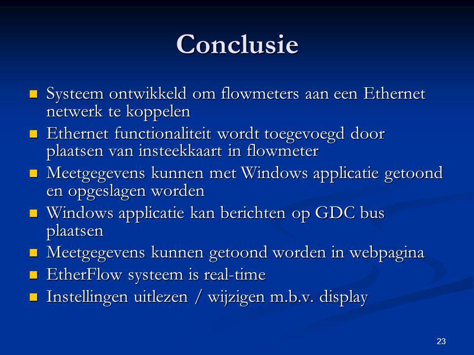 23 Conclusie Systeem ontwikkeld om flowmeters aan een Ethernet netwerk te koppelen Systeem ontwikkeld om flowmeters aan een Ethernet netwerk te koppel