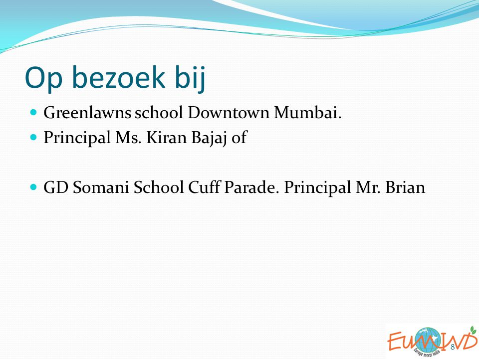Op bezoek bij Greenlawns school Downtown Mumbai. Principal Ms. Kiran Bajaj of GD Somani School Cuff Parade. Principal Mr. Brian 8