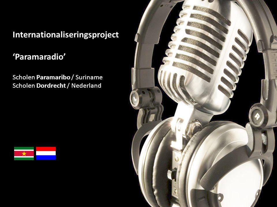 Internationaliseringsproject 'Paramaradio' Scholen Paramaribo / Suriname Scholen Dordrecht / Nederland