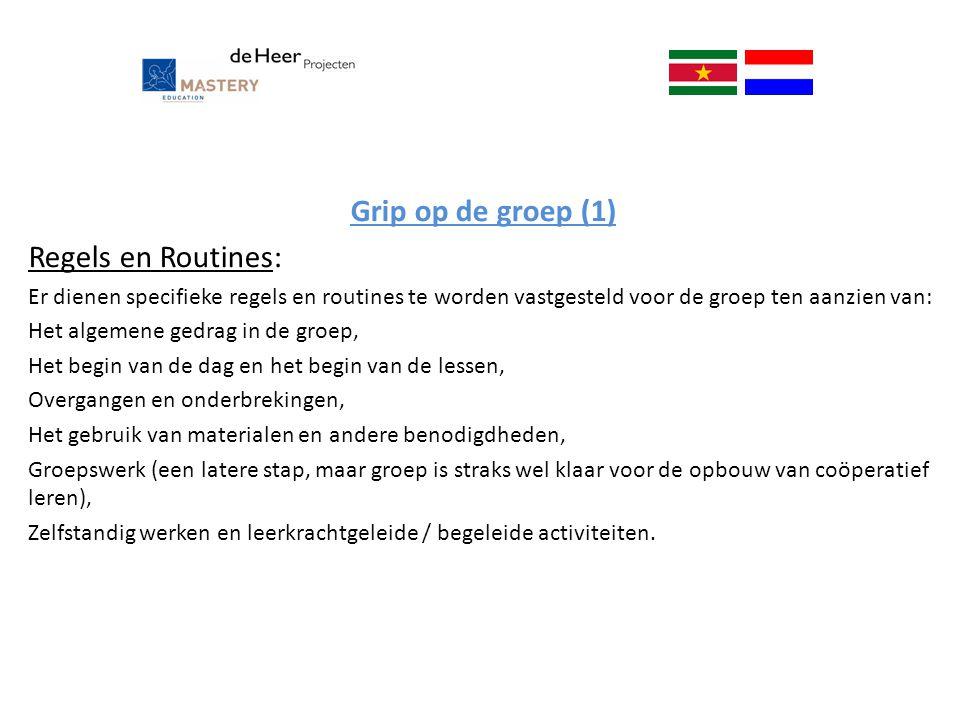 Grip op de groep (1) Regels en Routines: Er dienen specifieke regels en routines te worden vastgesteld voor de groep ten aanzien van: Het algemene ged