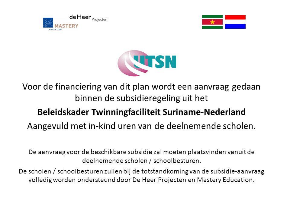 Voor de financiering van dit plan wordt een aanvraag gedaan binnen de subsidieregeling uit het Beleidskader Twinningfaciliteit Suriname-Nederland Aang