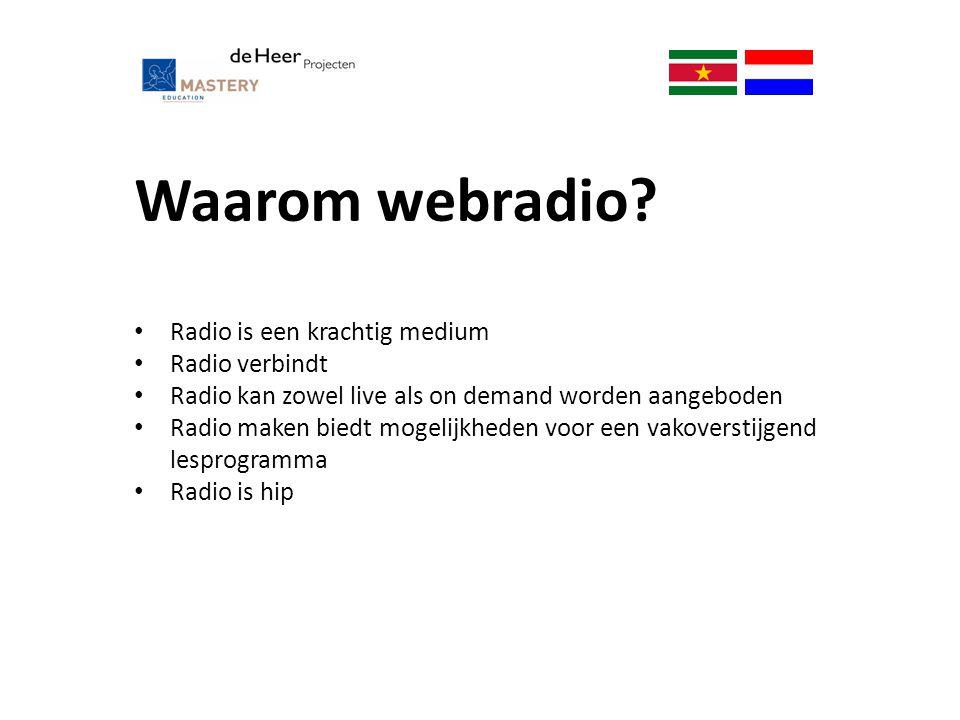Waarom webradio? Radio is een krachtig medium Radio verbindt Radio kan zowel live als on demand worden aangeboden Radio maken biedt mogelijkheden voor