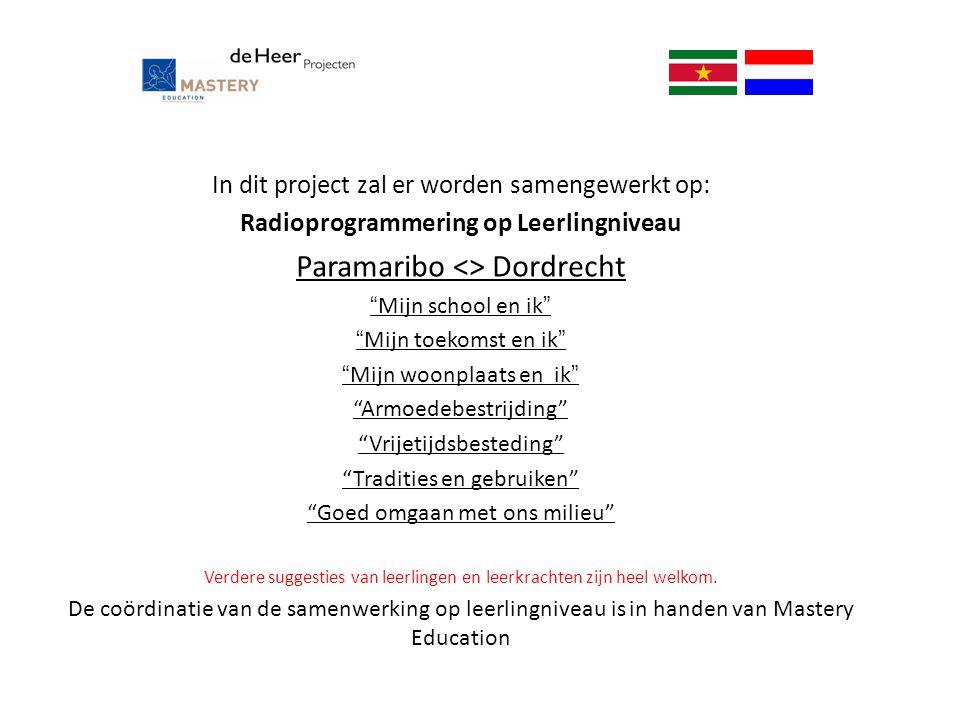 """In dit project zal er worden samengewerkt op: Radioprogrammering op Leerlingniveau Paramaribo <> Dordrecht """"Mijn school en ik"""" """"Mijn toekomst en ik"""" """""""