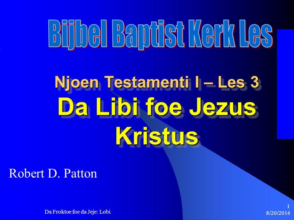 8/20/2014 Da Froktoe foe da Jeje: Lobi 1 Njoen Testamenti I – Les 3 Da Libi foe Jezus Kristus Robert D. Patton
