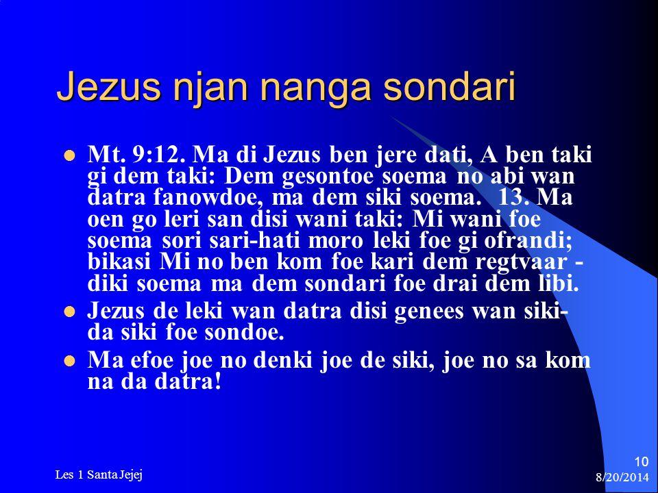 8/20/2014 Les 1 Santa Jejej 10 Jezus njan nanga sondari Mt. 9:12. Ma di Jezus ben jere dati, A ben taki gi dem taki: Dem gesontoe soema no abi wan dat