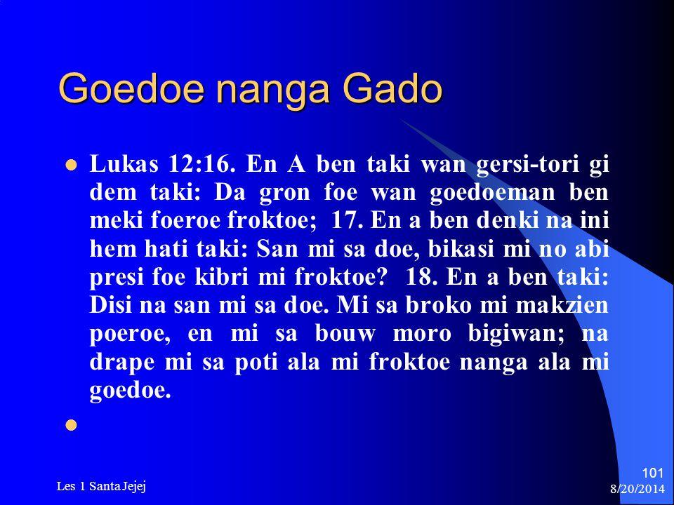 8/20/2014 Les 1 Santa Jejej 101 Goedoe nanga Gado Lukas 12:16. En A ben taki wan gersi-tori gi dem taki: Da gron foe wan goedoeman ben meki foeroe fro