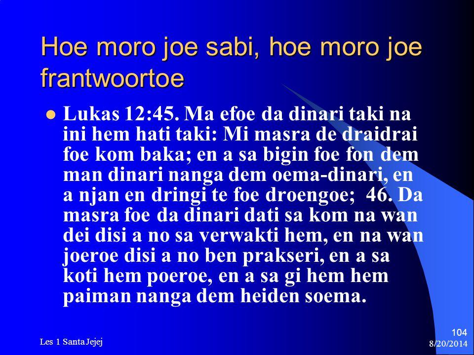 8/20/2014 Les 1 Santa Jejej 104 Hoe moro joe sabi, hoe moro joe frantwoortoe Lukas 12:45. Ma efoe da dinari taki na ini hem hati taki: Mi masra de dra