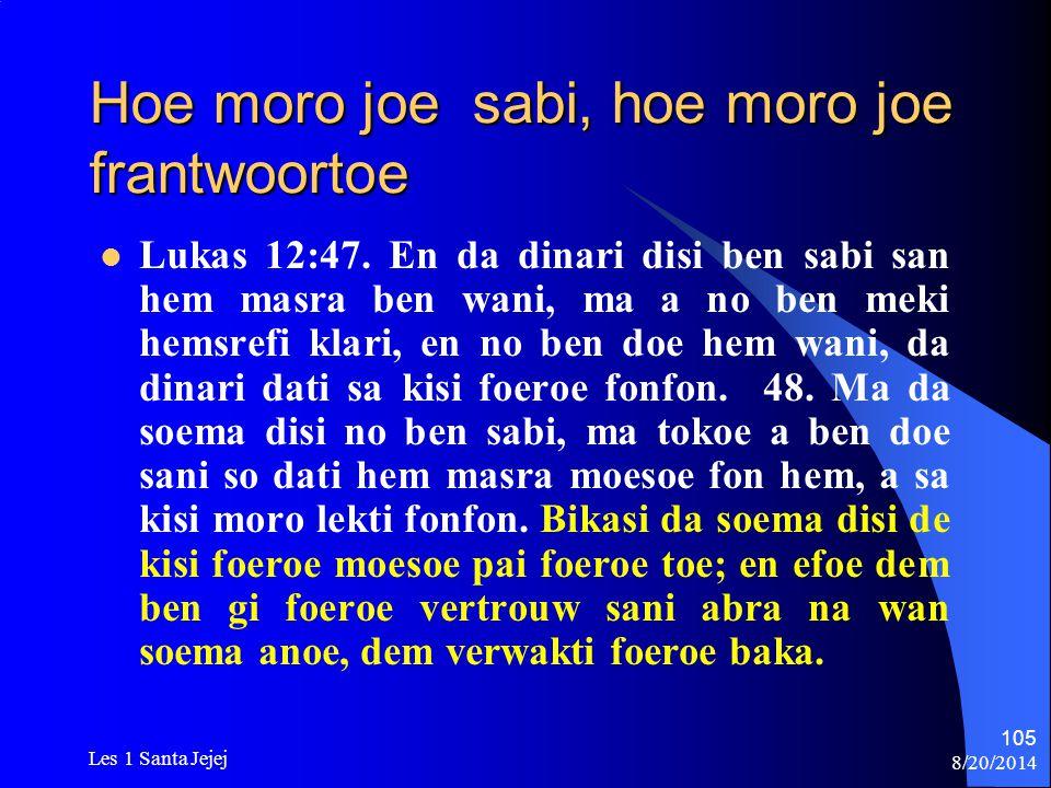8/20/2014 Les 1 Santa Jejej 105 Hoe moro joe sabi, hoe moro joe frantwoortoe Lukas 12:47. En da dinari disi ben sabi san hem masra ben wani, ma a no b