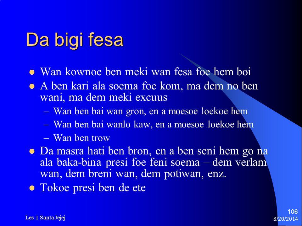 8/20/2014 Les 1 Santa Jejej 106 Da bigi fesa Wan kownoe ben meki wan fesa foe hem boi A ben kari ala soema foe kom, ma dem no ben wani, ma dem meki ex