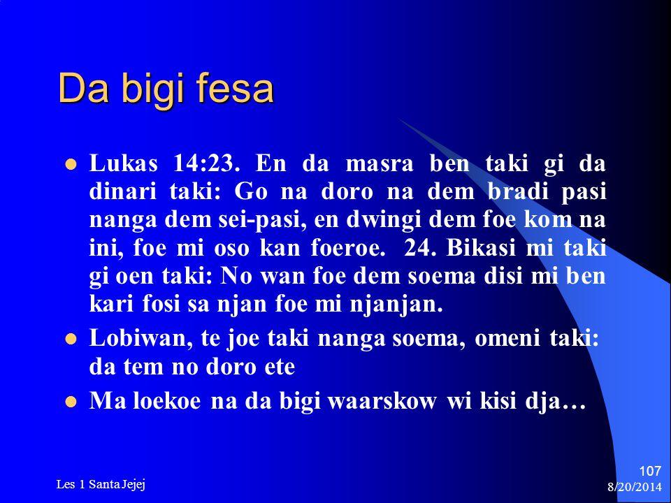 8/20/2014 Les 1 Santa Jejej 107 Da bigi fesa Lukas 14:23. En da masra ben taki gi da dinari taki: Go na doro na dem bradi pasi nanga dem sei-pasi, en