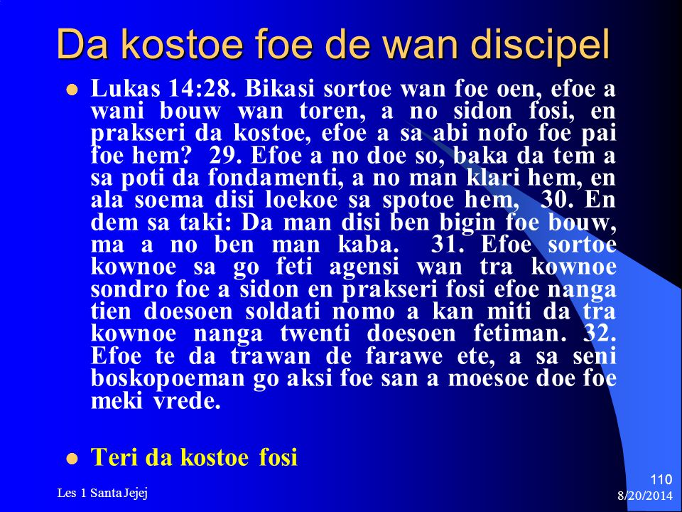 8/20/2014 Les 1 Santa Jejej 110 Da kostoe foe de wan discipel Lukas 14:28. Bikasi sortoe wan foe oen, efoe a wani bouw wan toren, a no sidon fosi, en