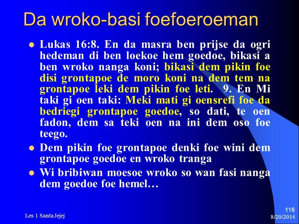 8/20/2014 Les 1 Santa Jejej 116 Da wroko-basi foefoeroeman Lukas 16:8. En da masra ben prijse da ogri hedeman di ben loekoe hem goedoe, bikasi a ben w