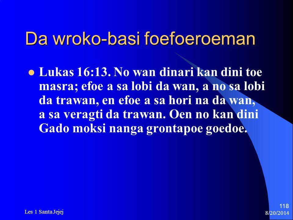 8/20/2014 Les 1 Santa Jejej 118 Da wroko-basi foefoeroeman Lukas 16:13. No wan dinari kan dini toe masra; efoe a sa lobi da wan, a no sa lobi da trawa