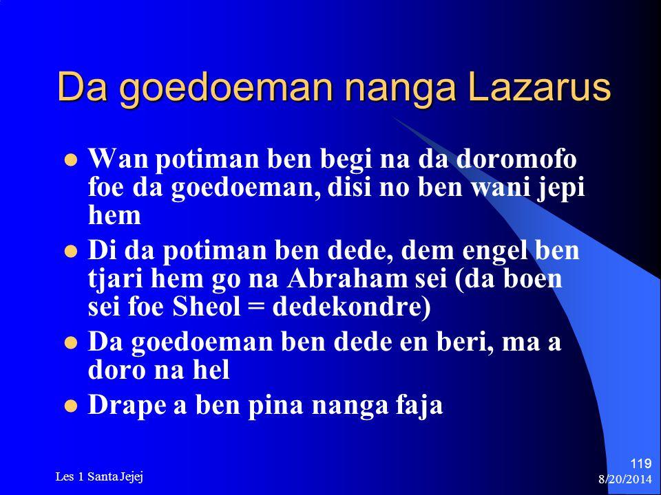 8/20/2014 Les 1 Santa Jejej 119 Da goedoeman nanga Lazarus Wan potiman ben begi na da doromofo foe da goedoeman, disi no ben wani jepi hem Di da potim