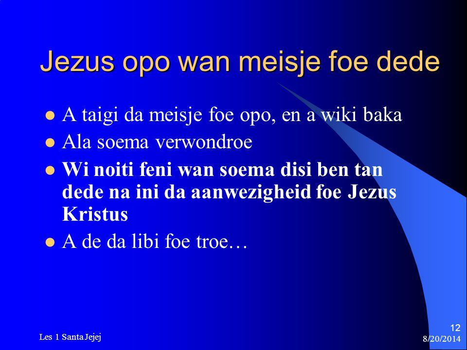 8/20/2014 Les 1 Santa Jejej 12 Jezus opo wan meisje foe dede A taigi da meisje foe opo, en a wiki baka Ala soema verwondroe Wi noiti feni wan soema di