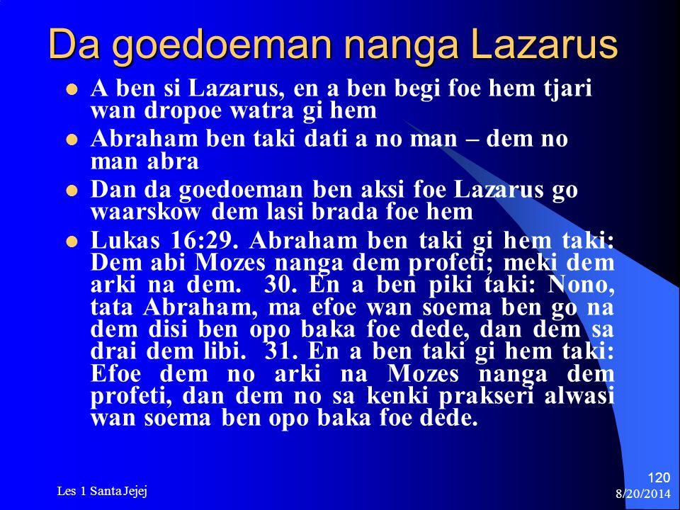 8/20/2014 Les 1 Santa Jejej 120 Da goedoeman nanga Lazarus A ben si Lazarus, en a ben begi foe hem tjari wan dropoe watra gi hem Abraham ben taki dati