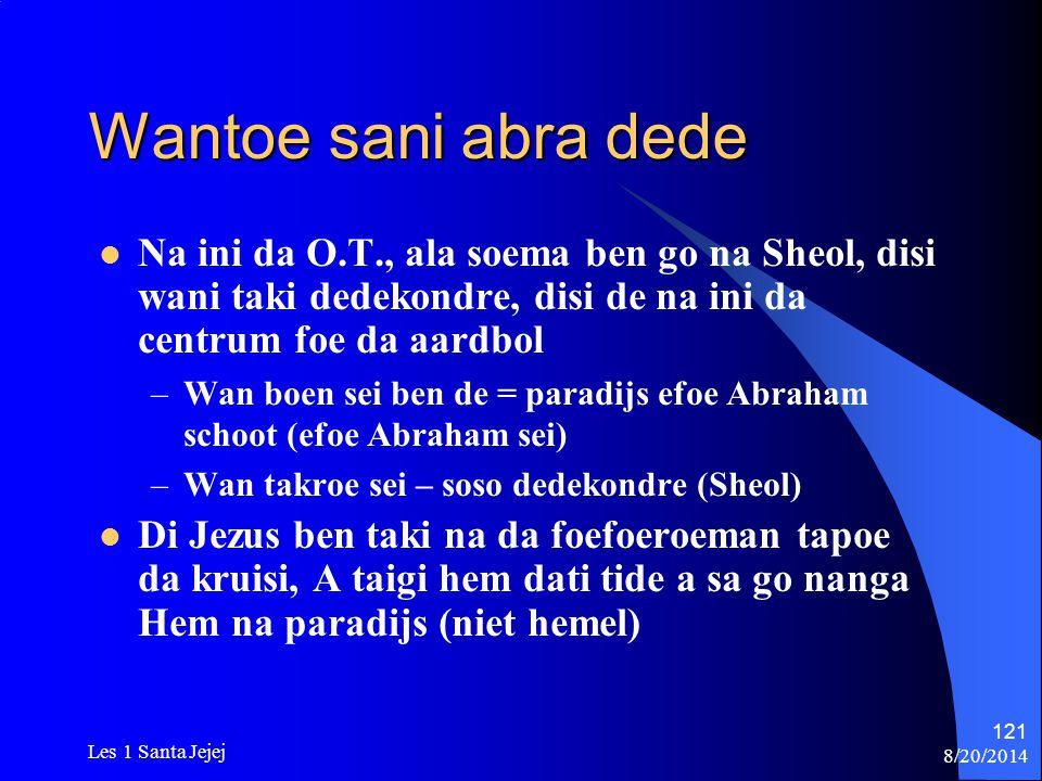 8/20/2014 Les 1 Santa Jejej 121 Wantoe sani abra dede Na ini da O.T., ala soema ben go na Sheol, disi wani taki dedekondre, disi de na ini da centrum