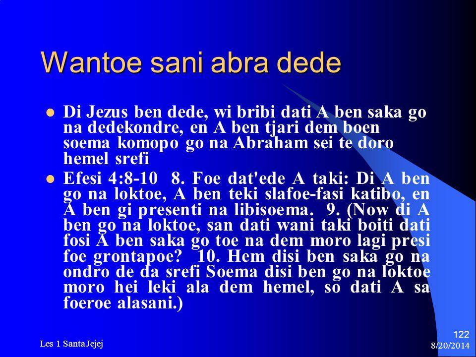 8/20/2014 Les 1 Santa Jejej 122 Wantoe sani abra dede Di Jezus ben dede, wi bribi dati A ben saka go na dedekondre, en A ben tjari dem boen soema komo
