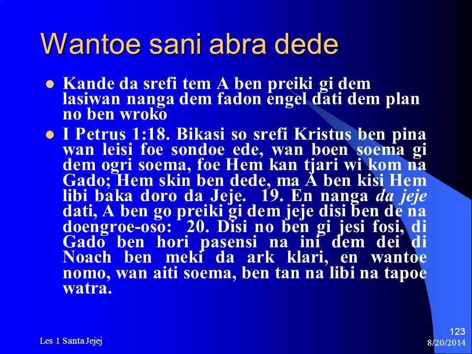 8/20/2014 Les 1 Santa Jejej 123 Wantoe sani abra dede Kande da srefi tem A ben preiki gi dem lasiwan nanga dem fadon engel dati dem plan no ben wroko