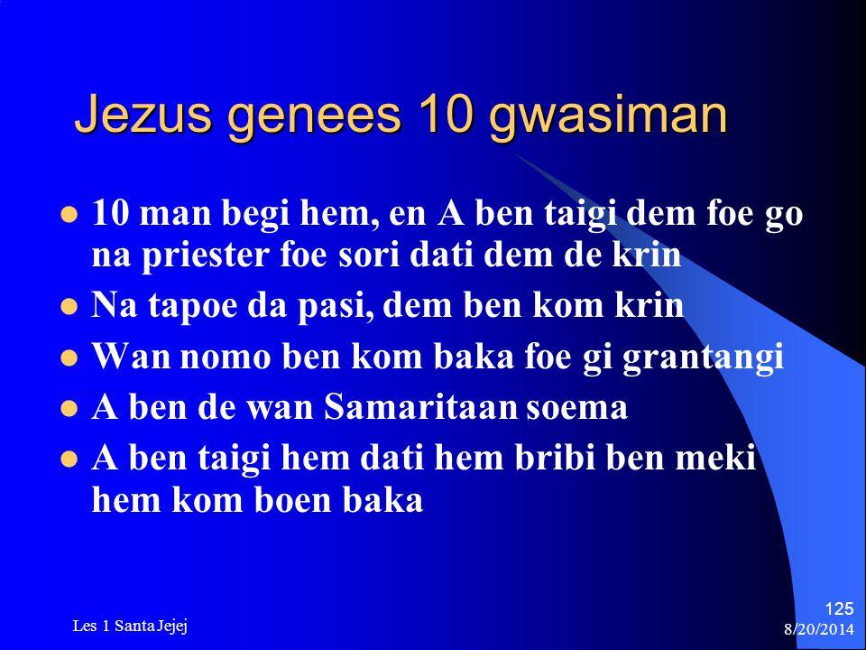 8/20/2014 Les 1 Santa Jejej 125 Jezus genees 10 gwasiman 10 man begi hem, en A ben taigi dem foe go na priester foe sori dati dem de krin Na tapoe da