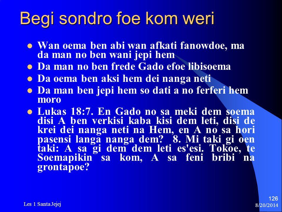 8/20/2014 Les 1 Santa Jejej 126 Begi sondro foe kom weri Wan oema ben abi wan afkati fanowdoe, ma da man no ben wani jepi hem Da man no ben frede Gado