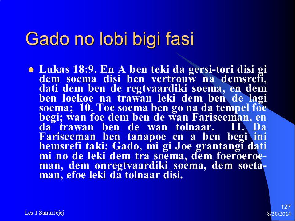 8/20/2014 Les 1 Santa Jejej 127 Gado no lobi bigi fasi Lukas 18:9. En A ben teki da gersi-tori disi gi dem soema disi ben vertrouw na demsrefi, dati d