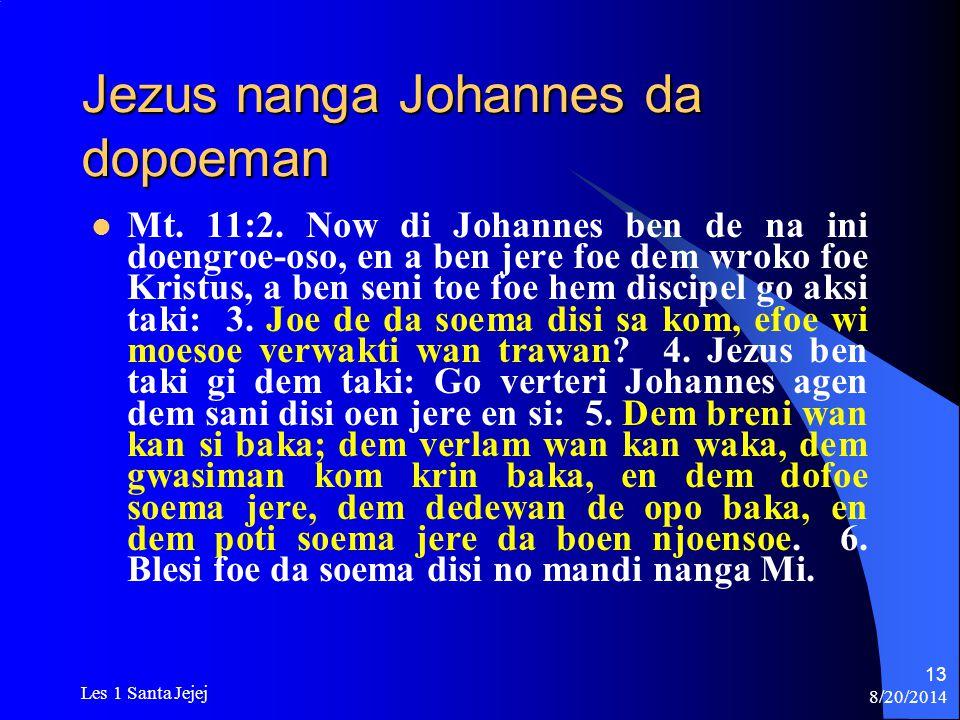 8/20/2014 Les 1 Santa Jejej 13 Jezus nanga Johannes da dopoeman Mt. 11:2. Now di Johannes ben de na ini doengroe-oso, en a ben jere foe dem wroko foe