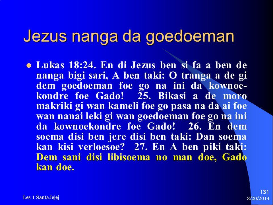 8/20/2014 Les 1 Santa Jejej 131 Jezus nanga da goedoeman Lukas 18:24. En di Jezus ben si fa a ben de nanga bigi sari, A ben taki: O tranga a de gi dem