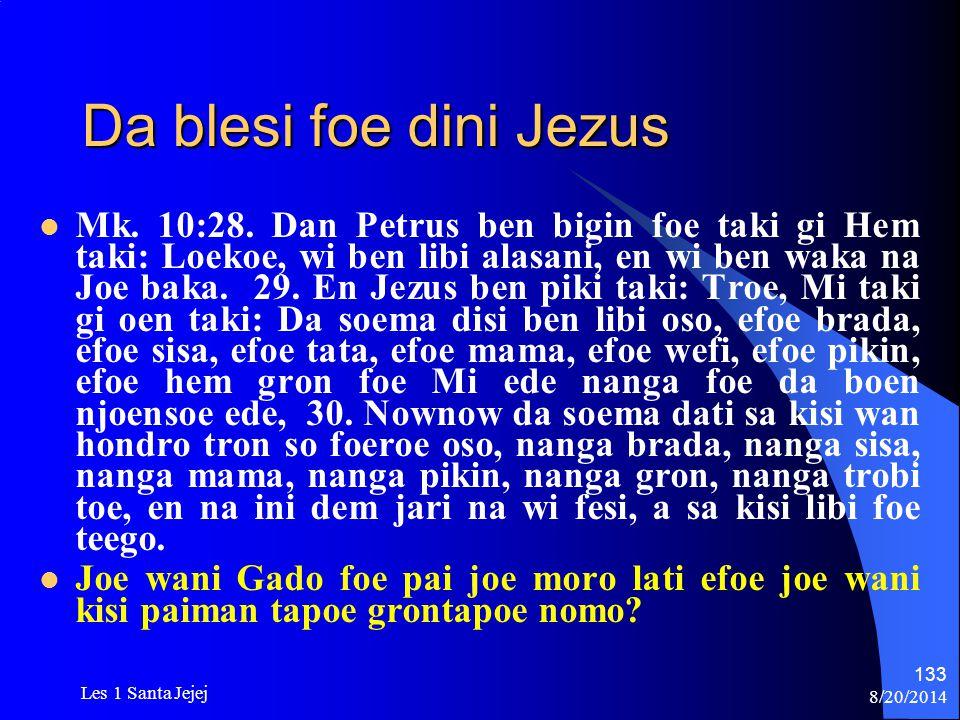 8/20/2014 Les 1 Santa Jejej 133 Da blesi foe dini Jezus Mk. 10:28. Dan Petrus ben bigin foe taki gi Hem taki: Loekoe, wi ben libi alasani, en wi ben w