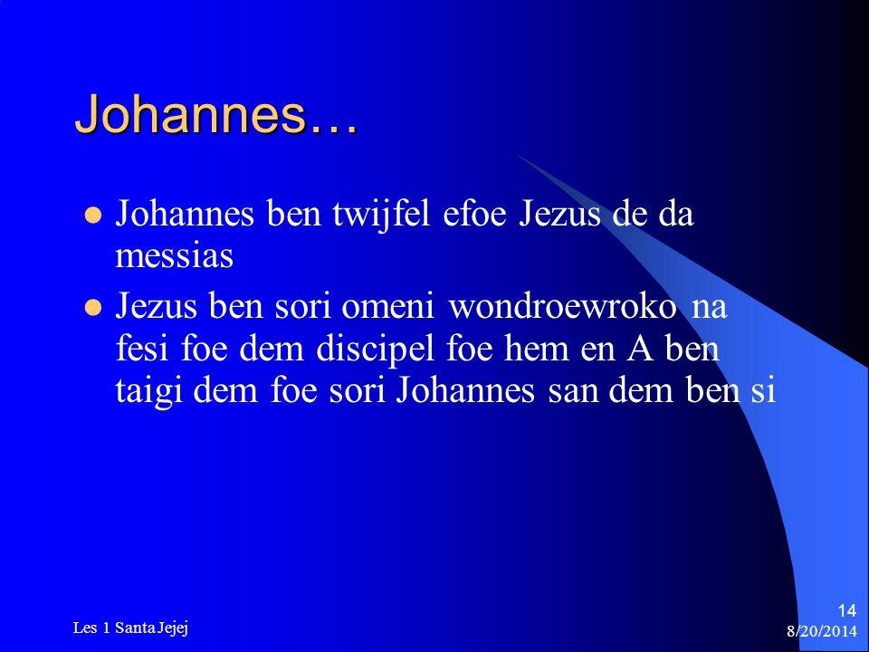 8/20/2014 Les 1 Santa Jejej 14 Johannes… Johannes ben twijfel efoe Jezus de da messias Jezus ben sori omeni wondroewroko na fesi foe dem discipel foe