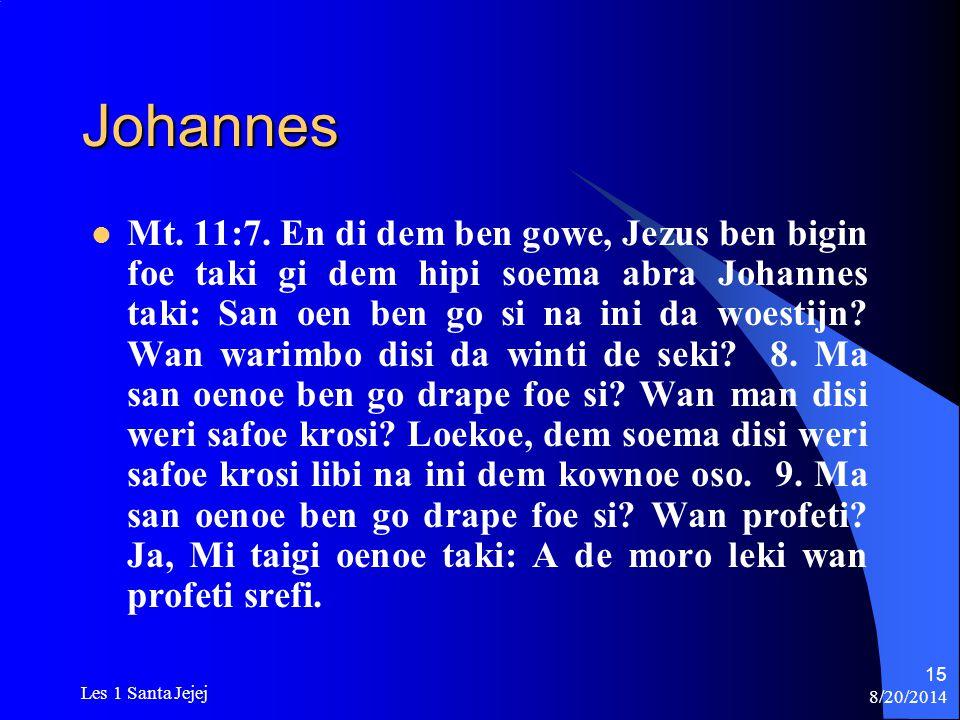 8/20/2014 Les 1 Santa Jejej 15 Johannes Mt. 11:7. En di dem ben gowe, Jezus ben bigin foe taki gi dem hipi soema abra Johannes taki: San oen ben go si