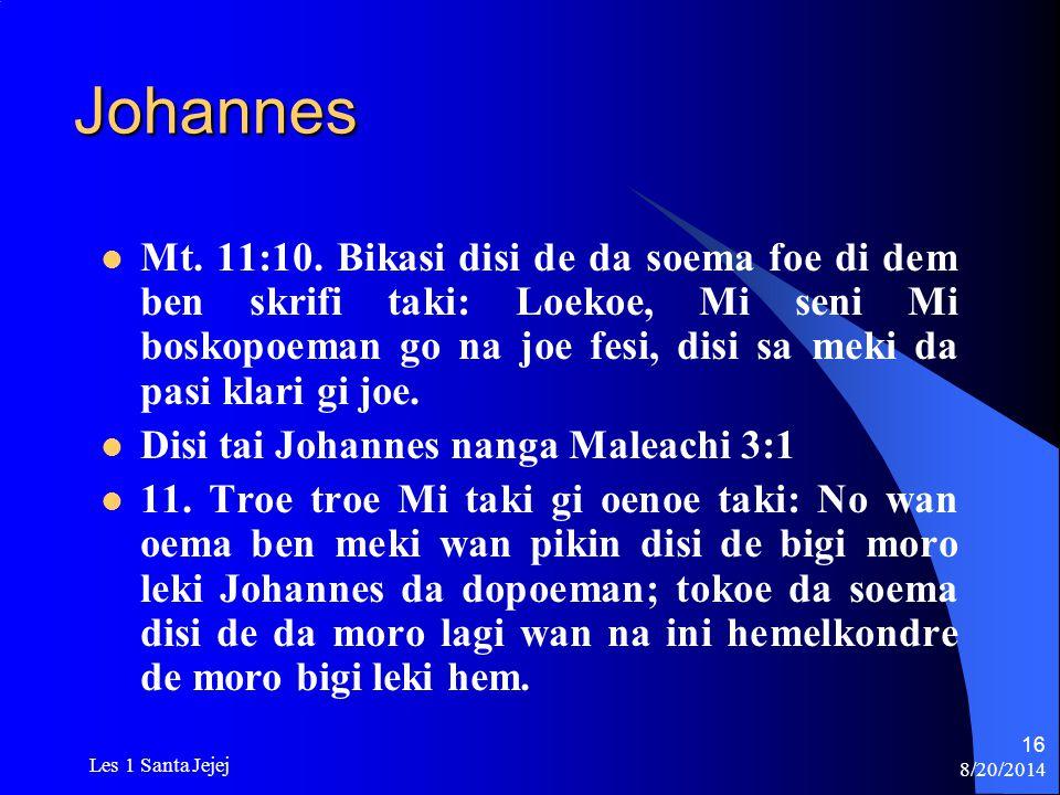 8/20/2014 Les 1 Santa Jejej 16 Johannes Mt. 11:10. Bikasi disi de da soema foe di dem ben skrifi taki: Loekoe, Mi seni Mi boskopoeman go na joe fesi,