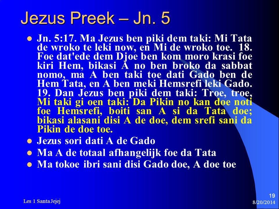 8/20/2014 Les 1 Santa Jejej 19 Jezus Preek – Jn. 5 Jn. 5:17. Ma Jezus ben piki dem taki: Mi Tata de wroko te leki now, en Mi de wroko toe. 18. Foe dat