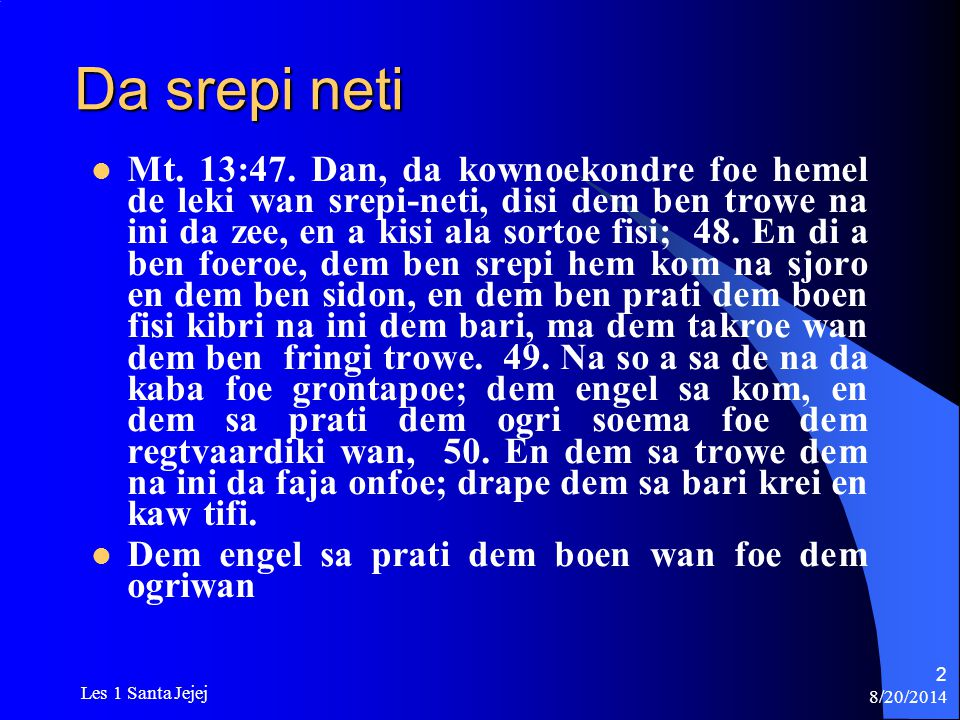 8/20/2014 Les 1 Santa Jejej 2 Da srepi neti Mt. 13:47. Dan, da kownoekondre foe hemel de leki wan srepi-neti, disi dem ben trowe na ini da zee, en a k