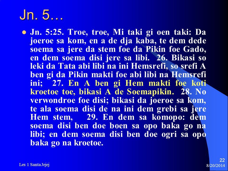 8/20/2014 Les 1 Santa Jejej 22 Jn. 5… Jn. 5:25. Troe, troe, Mi taki gi oen taki: Da joeroe sa kom, en a de dja kaba, te dem dede soema sa jere da stem