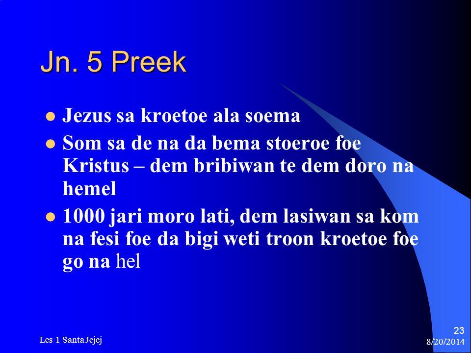 8/20/2014 Les 1 Santa Jejej 23 Jn. 5 Preek Jezus sa kroetoe ala soema Som sa de na da bema stoeroe foe Kristus – dem bribiwan te dem doro na hemel 100
