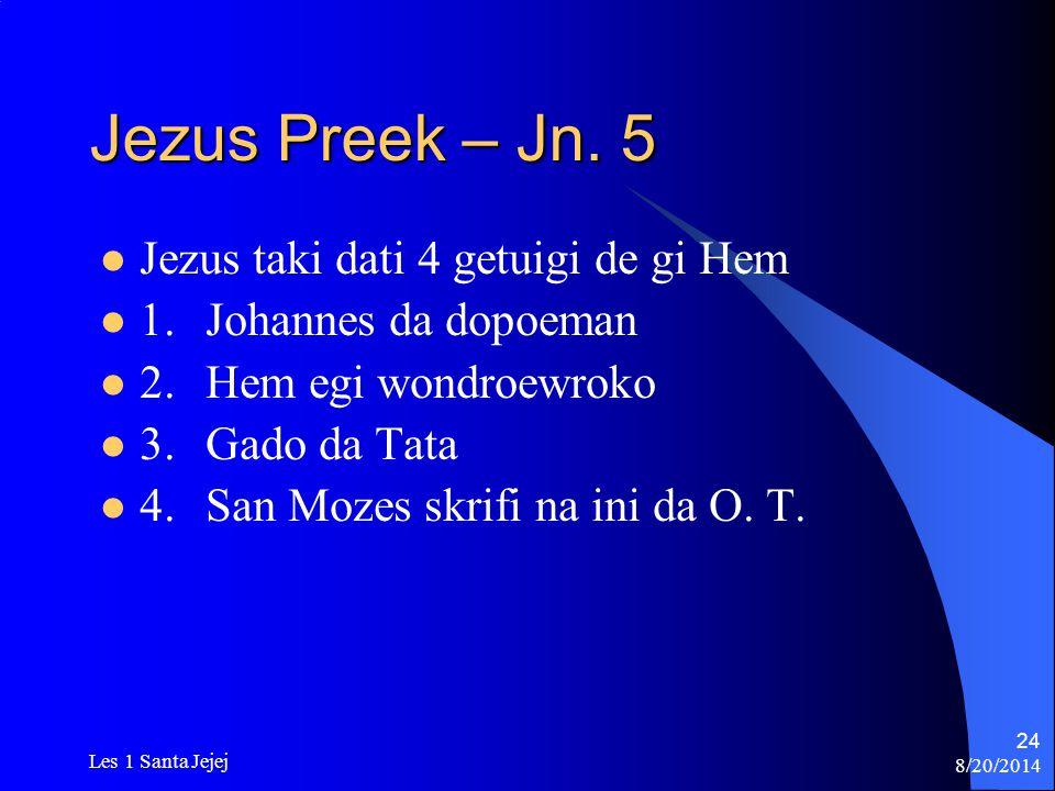 8/20/2014 Les 1 Santa Jejej 24 Jezus Preek – Jn. 5 Jezus taki dati 4 getuigi de gi Hem 1.Johannes da dopoeman 2. Hem egi wondroewroko 3. Gado da Tata