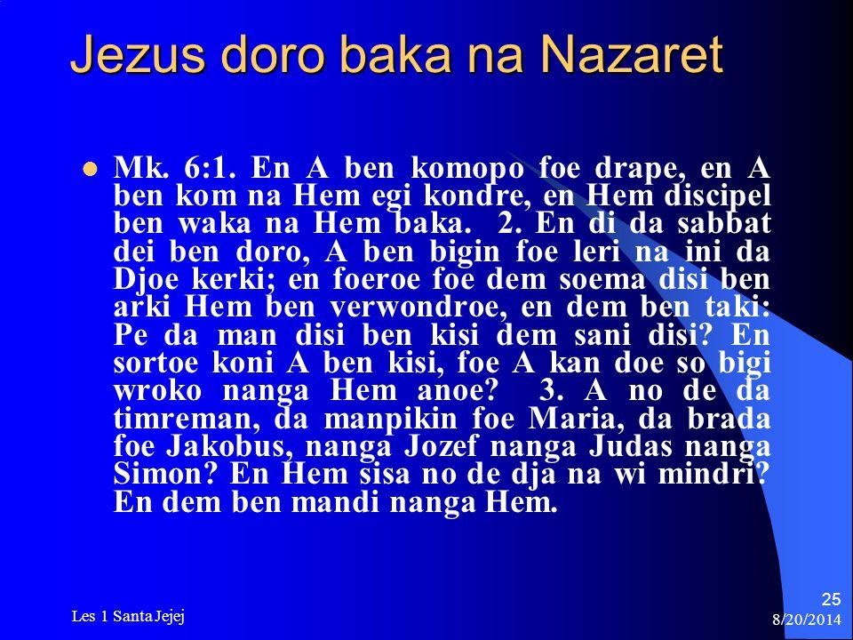 8/20/2014 Les 1 Santa Jejej 25 Jezus doro baka na Nazaret Mk. 6:1. En A ben komopo foe drape, en A ben kom na Hem egi kondre, en Hem discipel ben waka