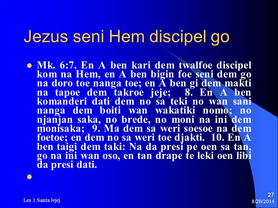 8/20/2014 Les 1 Santa Jejej 27 Jezus seni Hem discipel go Mk. 6:7. En A ben kari dem twalfoe discipel kom na Hem, en A ben bigin foe seni dem go na do