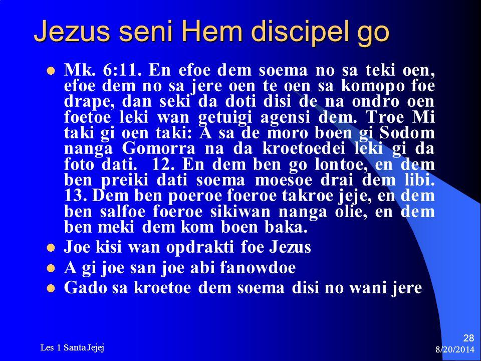 8/20/2014 Les 1 Santa Jejej 28 Jezus seni Hem discipel go Mk. 6:11. En efoe dem soema no sa teki oen, efoe dem no sa jere oen te oen sa komopo foe dra