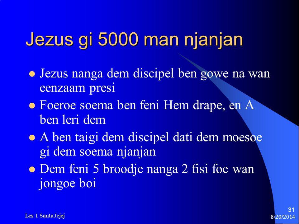 8/20/2014 Les 1 Santa Jejej 31 Jezus gi 5000 man njanjan Jezus nanga dem discipel ben gowe na wan eenzaam presi Foeroe soema ben feni Hem drape, en A