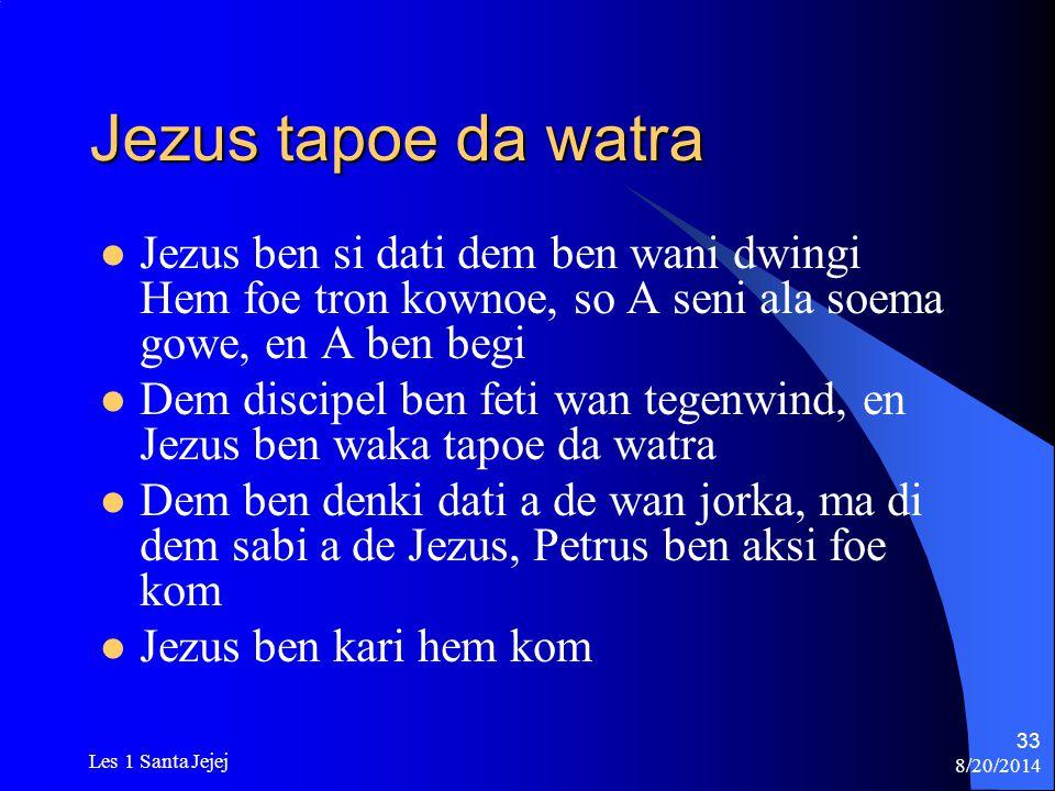 8/20/2014 Les 1 Santa Jejej 33 Jezus tapoe da watra Jezus ben si dati dem ben wani dwingi Hem foe tron kownoe, so A seni ala soema gowe, en A ben begi