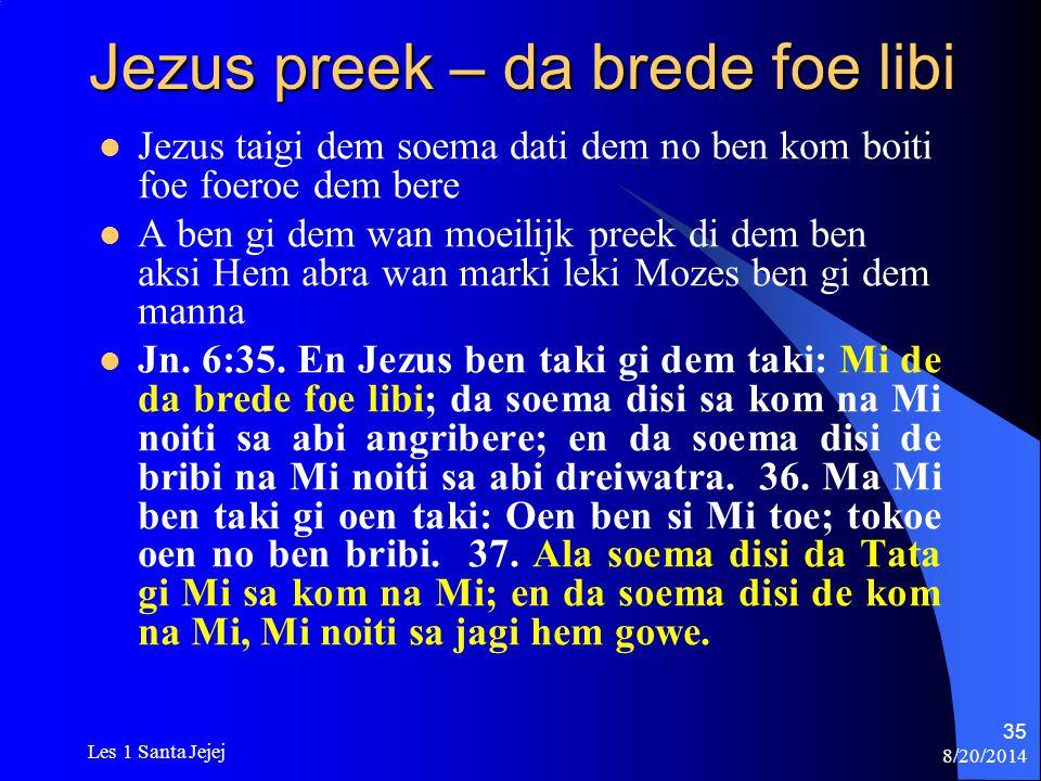 8/20/2014 Les 1 Santa Jejej 35 Jezus preek – da brede foe libi Jezus taigi dem soema dati dem no ben kom boiti foe foeroe dem bere A ben gi dem wan mo
