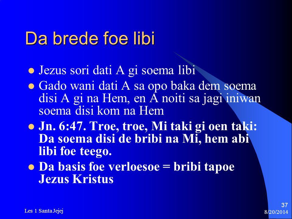 8/20/2014 Les 1 Santa Jejej 37 Da brede foe libi Jezus sori dati A gi soema libi Gado wani dati A sa opo baka dem soema disi A gi na Hem, en A noiti s