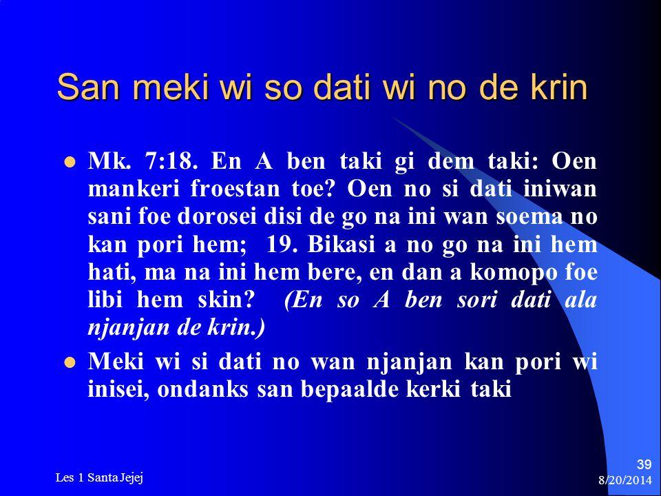 8/20/2014 Les 1 Santa Jejej 39 San meki wi so dati wi no de krin Mk. 7:18. En A ben taki gi dem taki: Oen mankeri froestan toe? Oen no si dati iniwan
